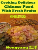 Cooking Delicious Chinese Food With Fresh Fruits - Recipes With Photos