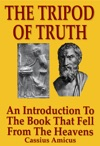 The Tripod Of Truth An Introduction To The Book That Fell From The Heavens