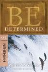 Be Determined Nehemiah