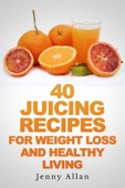 Similar eBook: 40 Juicing Recipes For Weight Loss and Healthy Living