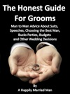 The Honest Guide For Grooms Man To Man Advice About Suits Speeches Best Men Bucks Parties Budgets And Other Wedding Decisions