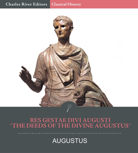 res gestae augustus caesar Before his death, emperor augustus wrote res gestae, an autobiographical note about his life and works which gives insight into his mind and self-perception.