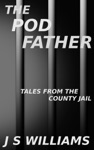 The Pod Father Tales From The County Jail