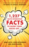 1227 Quite Interesting Facts To Blow Your Socks Off