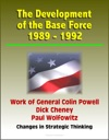 The Development Of The Base Force 1989 1992 Work Of General Colin Powell Dick Cheney Paul Wolfowitz Changes In Strategic Thinking