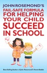 John Rosemonds Fail-Safe Formula For Helping Your Child Succeed In School