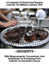 A Cookbook Of Great Food Recipes Used By The Military Culinary Chef - Desserts - With Measurements Conversions And Guidelines For Everything From Calories To Convection Ovens