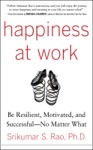 Happiness At Work Be Resilient Motivated And Successful - No Matter What