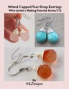 Wired Capped Tear Drop Earrings  Wire Jewelry Making Tutorial Series T35
