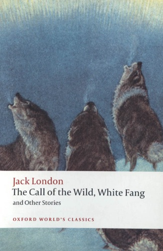 The Call of the Wild White Fang and Other Stories