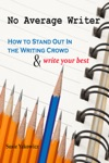 No Average Writer How To Stand Out In The Writing Crowd And Write Your Best