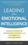 Leading With Emotional Intelligence Hands-On Strategies For Building Confident And Collaborative Star Performers
