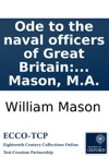 Ode To The Naval Officers Of Great Britain Written Immediately After The Trial Of Admiral Keppel February The Eleventh 1779 By W Mason MA