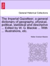 The Imperial Gazetteer A General Dictionary Of Geography Physical Political Statistical And Descriptive  Edited By W G Blackie  With  Illustrations Etc VOLUME I