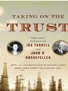 Taking On The Trust How Ida Tarbell Brought Down John D Rockefeller And Standard Oil