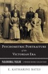 Psychometric Portraiture Of The Victorian Era
