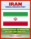 Iran Federal Research Study And Country Profile With Comprehensive Information History And Analysis - Politics Economy Military
