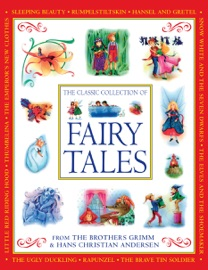 THE CLASSIC COLLECTION OF FAIRY TALES FROM THE BROTHERS GRIMM & HANS CHRISTIAN ANDERSEN