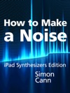 How To Make A Noise IPad Synthesizers Edition