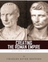 Creating The Roman Empire The Lives And Legacies Of Julius Caesar And Augustus