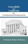 Vagaries And Varieties In Constitutional Interpretation
