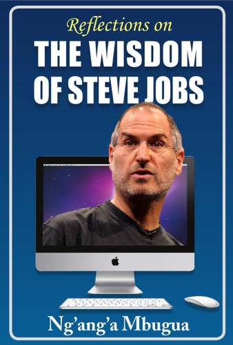 Reflections on the Wisdom of Steve Jobs