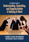 The Complete Guide To Understanding Controlling And Stopping Bullies  Bullying At Work A Complete Guide For Managers Supervisors And Co-Workers
