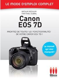 CANON EOS 7D - LE MODE DEMPLOI COMPLET