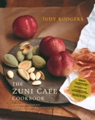 The Zuni Cafe Cookbook: A Compendium of Recipes and Cooking Lessons from San Francisco's Beloved Restaurant - Judy Rodgers Cover Art