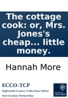 The Cottage Cook Or Mrs Joness Cheap Dishes Shewing The Way To Do Much Good With Little Money