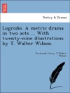 Logrono A Metric Drama In Two Acts  With Twenty-nine Illustrations By T Walter Wilson