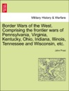 Border Wars Of The West Comprising The Frontier Wars Of Pennsylvania Virginia Kentucky Ohio Indiana Illinois Tennessee And Wisconsin Etc