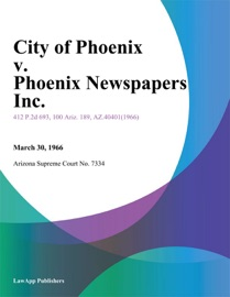 CITY OF PHOENIX V. PHOENIX NEWSPAPERS INC.