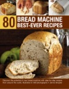 80 Bread Machine Best-Ever Recipes