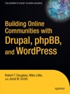 Building Online Communities With Drupal PhpBB And WordPress