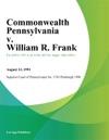 Commonwealth Pennsylvania V William R Frank