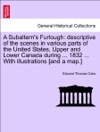 A Subalterns Furlough Descriptive Of The Scenes In Various Parts Of The United States Upper And Lower Canada During  1832  With Illustrations And A Map