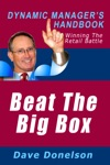 Beat The Big Box The Dynamic Managers Handbook Of Winning The Retail Battle