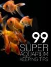 99 Super Aquarium Keeping Tips