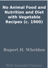 No Animal Food And Nutrition And Diet With Vegetable Recipes C 1900