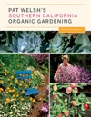 Pat Welshs Southern California Organic Gardening 3rd Edition