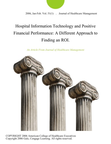 Hospital Information Technology and Positive Financial Performance A Different Approach to Finding an ROI