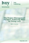 The Project Management Paradox Achieving More By Doing Less