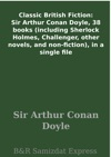 Classic British Fiction Sir Arthur Conan Doyle 38 Books Including Sherlock Holmes Challenger Other Novels And Non-fiction In A Single File