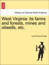 West Virginia Its Farms And Forests Mines And Oilwells Etc