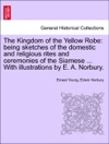The Kingdom Of The Yellow Robe Being Sketches Of The Domestic And Religious Rites And Ceremonies Of The Siamese  With Illustrations By E A Norbury