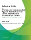 Robert A White V Workmens Compensation Appeal Board Gateway Coal Company And Hartford