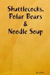 Shuttlecocks Polar Bears  Noodle Soup
