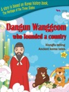 Dangun Wanggeom Who Founded A Country