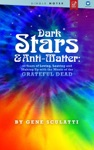 Dark Stars  Anti-Matter 40 Years Of Loving Leaving And Making Up With The Music Of The Grateful Dead